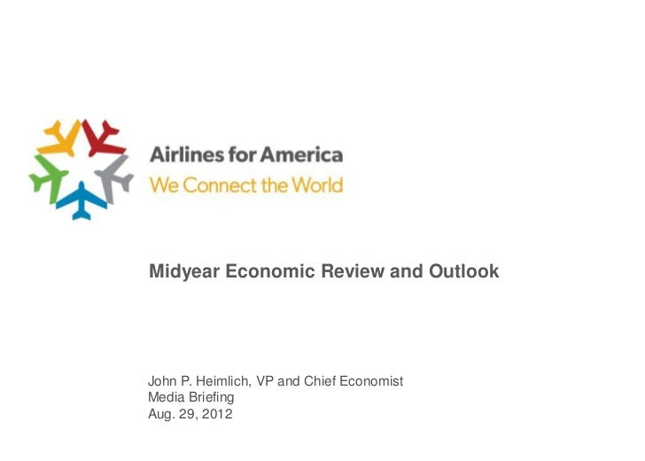 Midyear Economic Review and OutlookJohn P. Heimlich, VP and Chief EconomistMedia BriefingAug. 29, 2012
