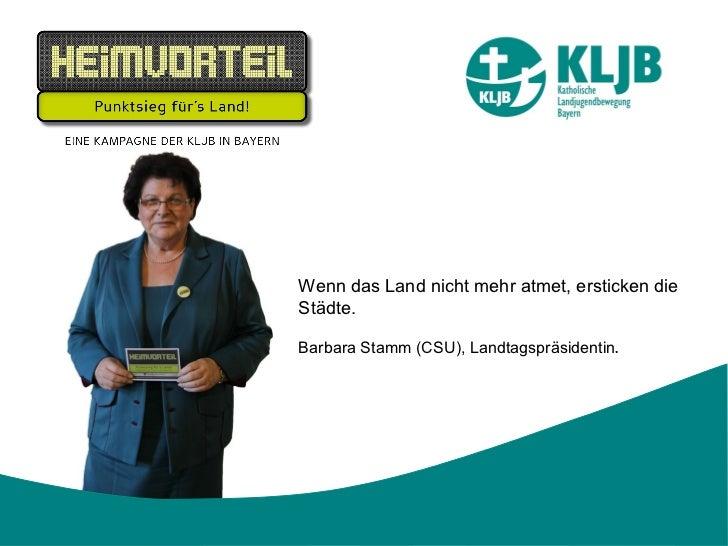 Wenn das Land nicht mehr atmet, ersticken dieStädte.Barbara Stamm (CSU), Landtagspräsidentin.