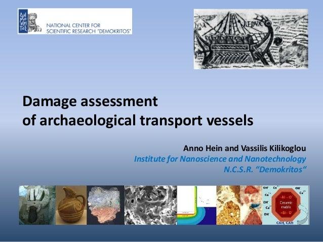Damage assessment of archaeological transport vessels Anno Hein and Vassilis Kilikoglou Institute for Nanoscience and Nano...