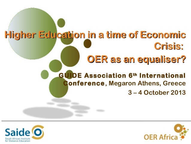 Higher Education in a time of Economic Crisis: OER as an equaliser? GUIDE Association 6 th International Conference, Megar...