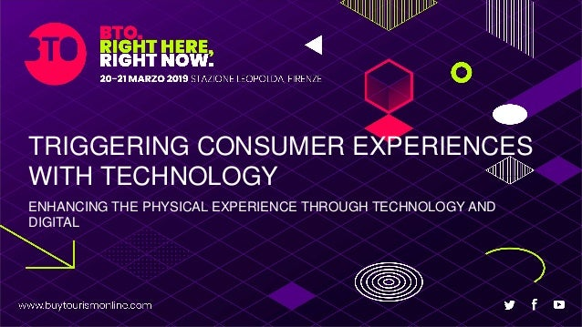 TRIGGERING CONSUMER EXPERIENCES WITH TECHNOLOGY ENHANCING THE PHYSICAL EXPERIENCE THROUGH TECHNOLOGY AND DIGITAL