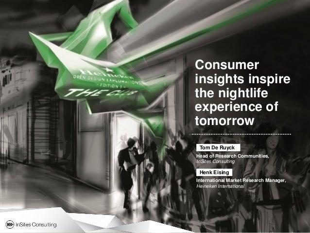 Consumerinsights inspirethe nightlifeexperience oftomorrow Tom De RuyckHead of Research Communities,InSites Consulting Hen...