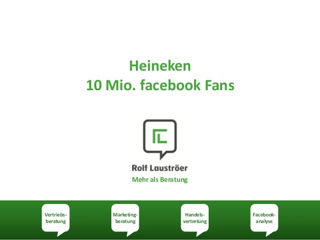 Heineken             10 Mio. facebook Fans                       Mehr als BeratungVertriebs-      Marketing-             H...