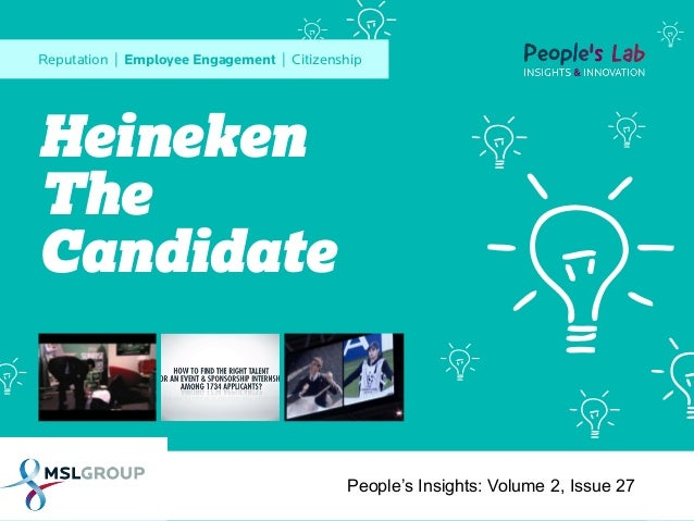 Reputation | Employee Engagement | Citizenship  Heineken The Candidate  People's Insights: Volume 2, Issue 27