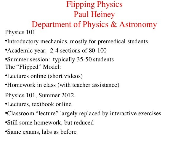 Flipping Physics Paul Heiney Department of Physics & Astronomy Physics 101 •Introductory mechanics, mostly for premedical ...
