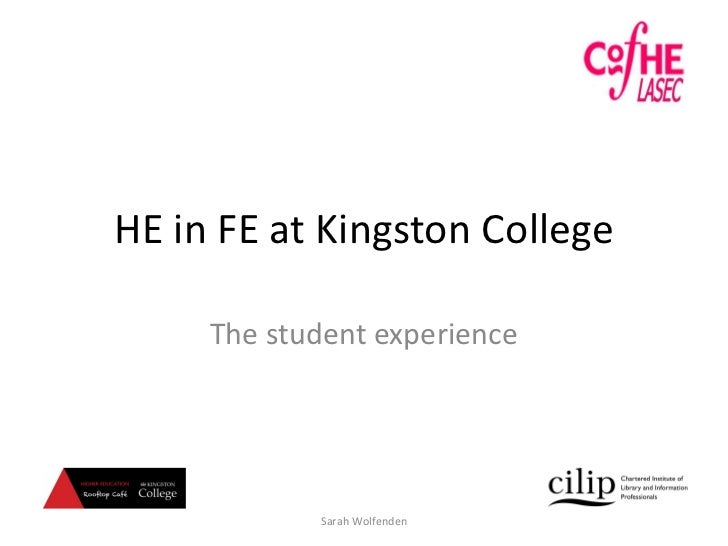 HE in FE at Kingston College The student experience Sarah Wolfenden