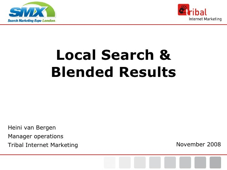 Local Search & Blended Results Heini van Bergen Manager operations Tribal Internet Marketing November 2008