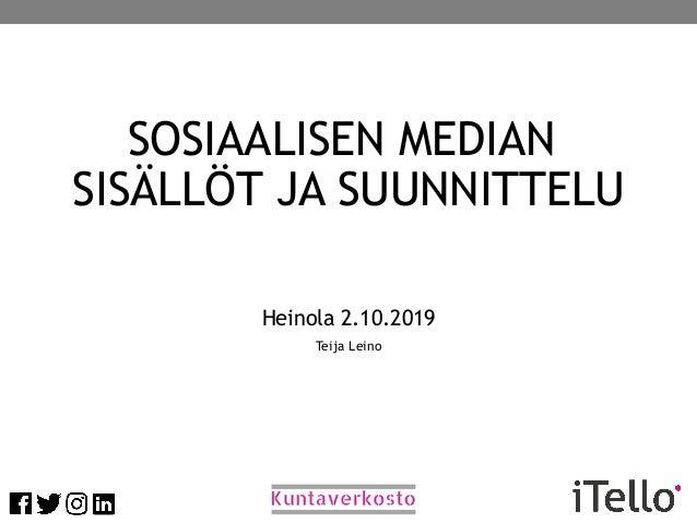 SOSIAALISEN MEDIAN SISÄLLÖT JA SUUNNITTELU Heinola 2.10.2019 Teija Leino