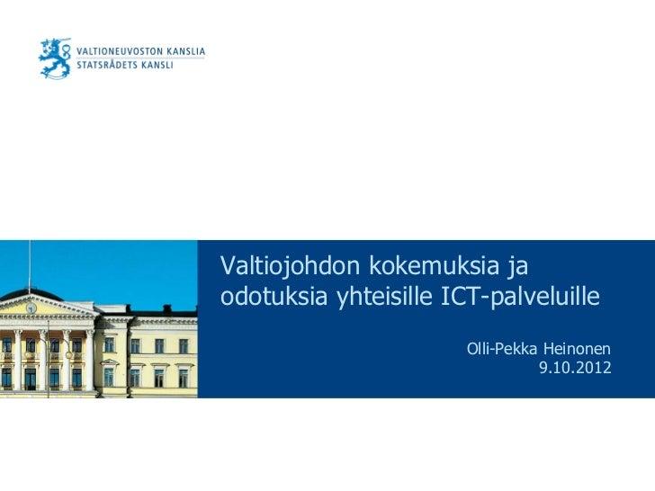 Valtiojohdon kokemuksia jaodotuksia yhteisille ICT-palveluille                       Olli-Pekka Heinonen                  ...