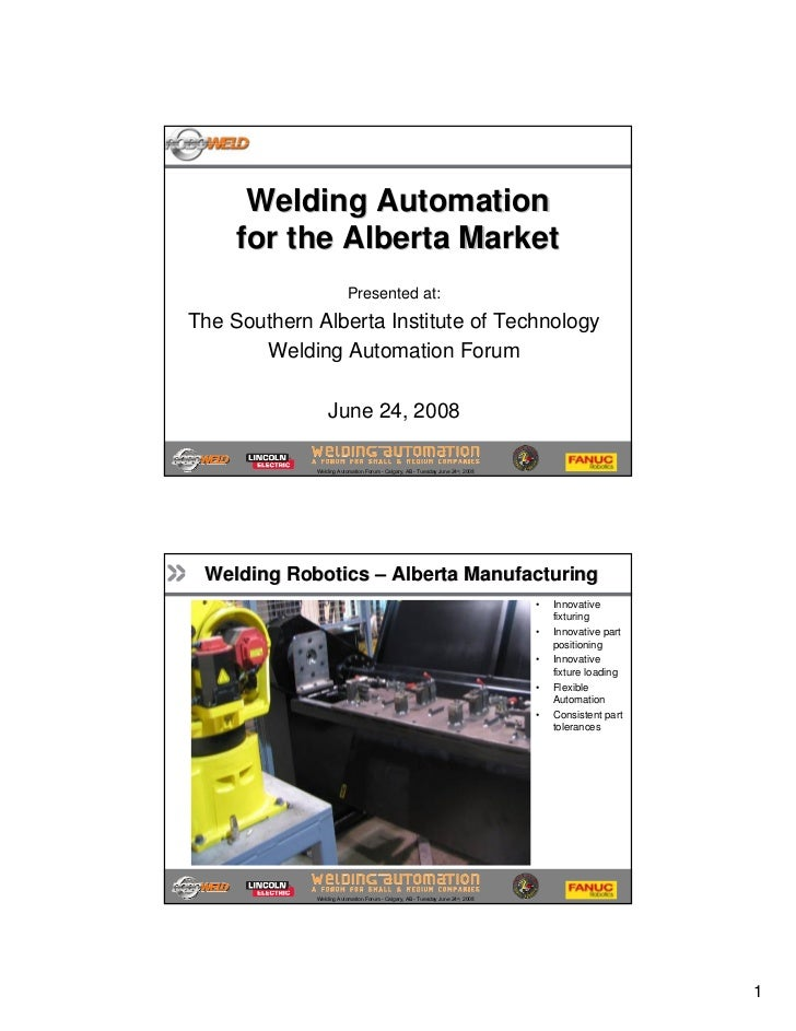 Welding Automation      for the Alberta Market                          Presented at: The Southern Alberta Institute of Te...