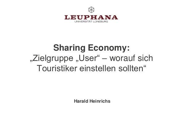 """Sharing Economy: """"Zielgruppe """"User"""" – worauf sich Touristiker einstellen sollten"""" Harald Heinrichs"""