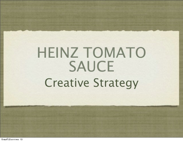 HEINZ TOMATO                             SAUCE                         Creative Strategyวันพุธที่ 23 มกราคม 13