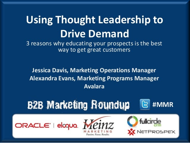Using Thought Leadership to       Drive Demand3 reasons why educating your prospects is the best           way to get grea...