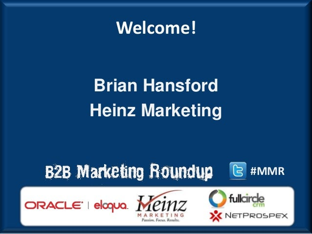 Welcome!Brian HansfordHeinz Marketing                  #MMR