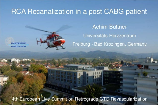 RCA Recanalization in a post CABG patient Achim Büttner Universitäts-Herzzentrum Freiburg - Bad Krozingen, Germany 4th Eur...