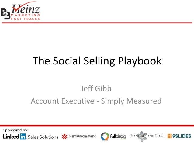 The Social Selling Playbook Jeff Gibb Account Executive - Simply Measured Sponsored by:
