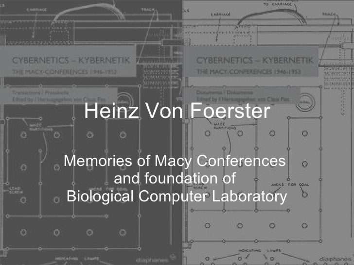 Heinz Von Foerster Memories of Macy Conferences  and foundation of  Biological Computer Laboratory