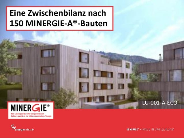 Eine Zwischenbilanz nach150 MINERGIE-A®-Bauten                             LU-001-A-ECO                           www.mine...