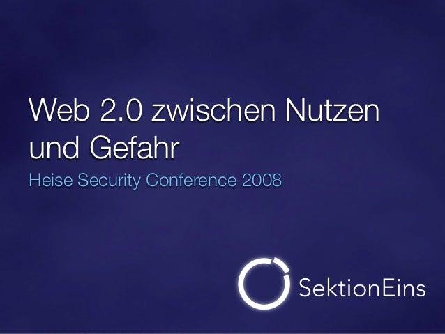 Web 2.0 zwischen Nutzenund GefahrHeise Security Conference 2008