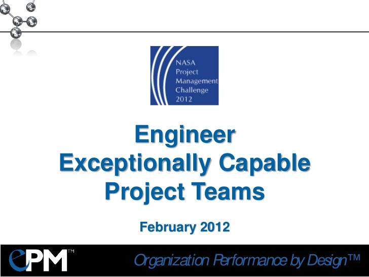 EngineerExceptionally Capable   Project Teams       February 2012      Organization Performance by Design™