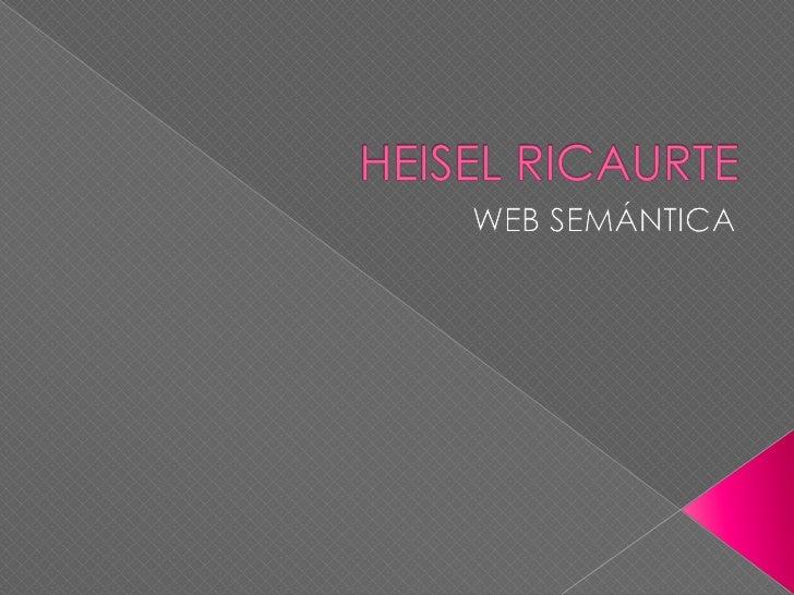 HEISEL RICAURTE<br />WEB SEMÁNTICA<br />