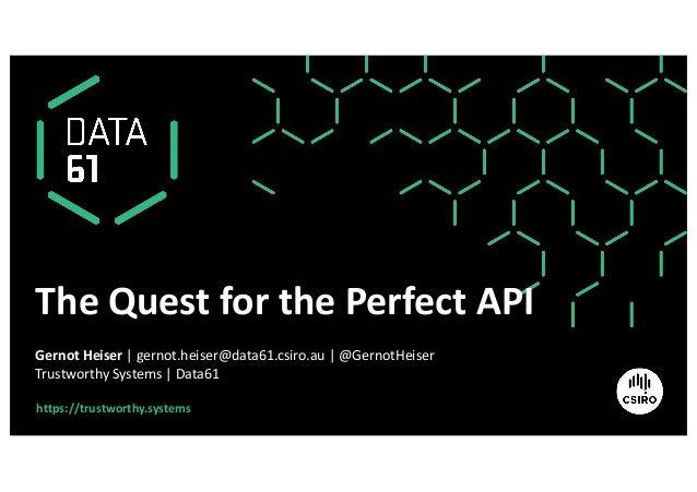 https://trustworthy.systems The Quest for the Perfect API Gernot Heiser | gernot.heiser@data61.csiro.au | @GernotHeiser Tr...