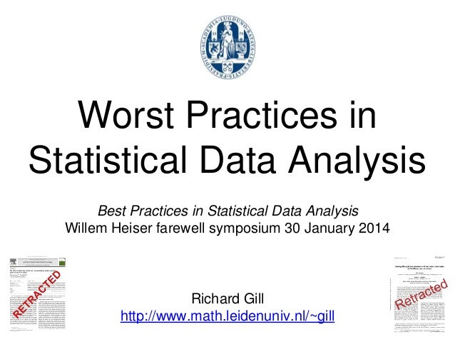 Best Practices in Statistical Data Analysis Willem Heiser farewell symposium 30 January 2014 Richard Gill http://www.math....