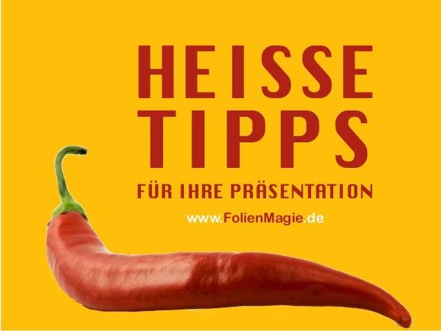HEISSE TIPPSFÜR IHRE PRÄSENTATION www.FolienMagie.de