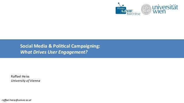 raffael.heiss@univie.ac.at   Social  Media  &  Poli-cal  Campaigning:     What  Drives  User  Engagemen...