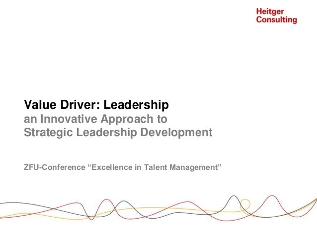 """Value Driver: Leadership an Innovative Approach to Strategic Leadership Development ZFU-Conference """"Excellence in Talent M..."""