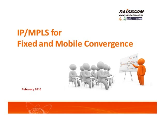 IP/MPLS	for	 Fixed	and	Mobile	Convergence February 2016