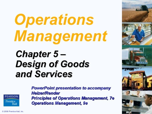 Operations             Management               Chapter 5 –               Design of Goods               and Services      ...