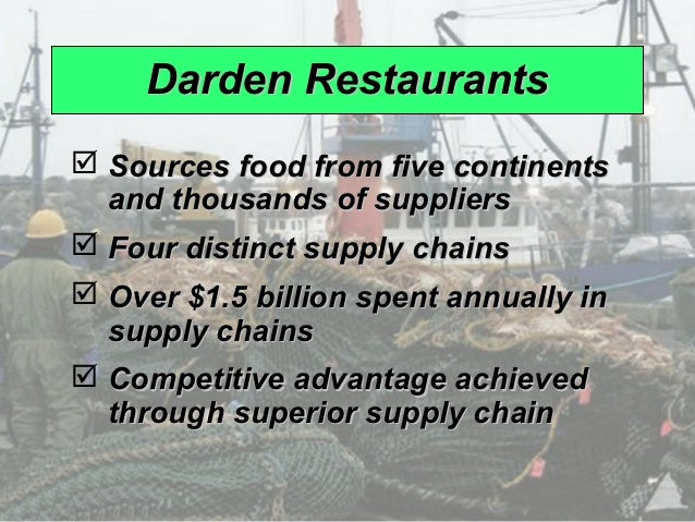 darden restaurant advantage four supply chain Darden restaurant case #2 competitive advantage is gained by being the lowest cost competitor or by differentiating however within supply chains a competitive advantage is gained by reducing costs and increasing responsiveness darden utilizes four different supply chains, in turn, reducing costs .