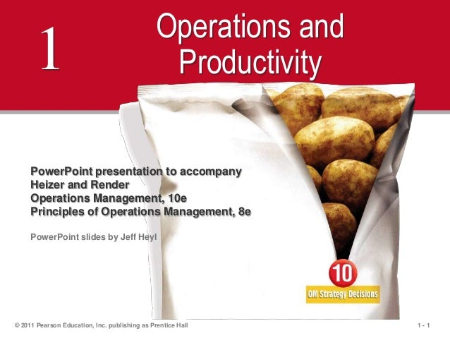 1 - 1© 2011 Pearson Education, Inc. publishing as Prentice Hall1Operations andProductivityPowerPoint presentation to accom...