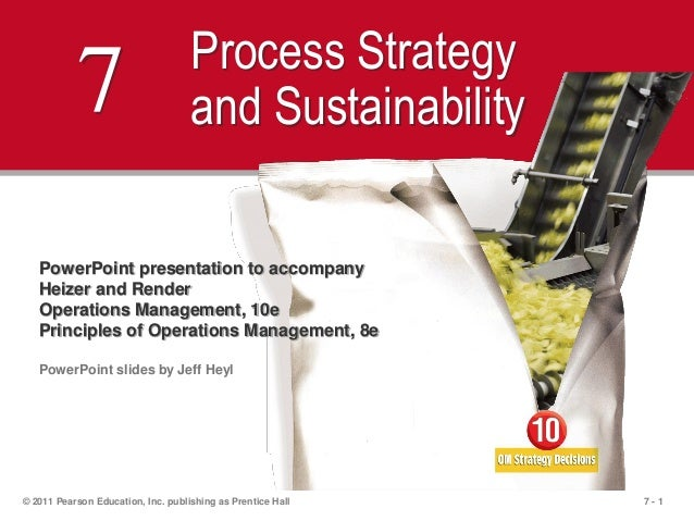 7 - 1© 2011 Pearson Education, Inc. publishing as Prentice Hall7 Process Strategyand SustainabilityPowerPoint presentation...