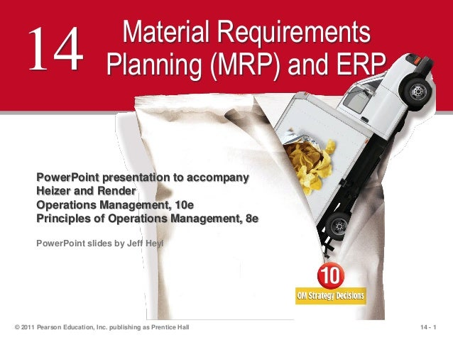 14 - 1© 2011 Pearson Education, Inc. publishing as Prentice Hall14 Material RequirementsPlanning (MRP) and ERPPowerPoint p...