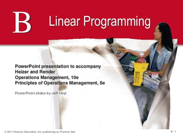 B - 1© 2011 Pearson Education, Inc. publishing as Prentice HallB Linear ProgrammingPowerPoint presentation to accompanyHei...