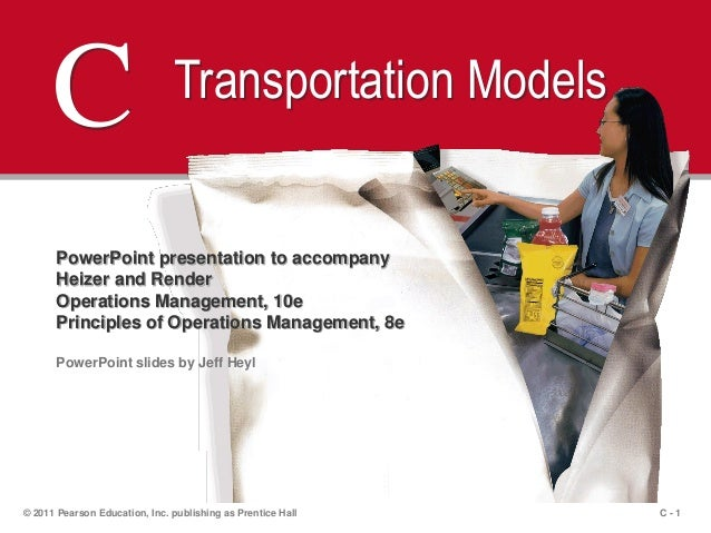 C - 1© 2011 Pearson Education, Inc. publishing as Prentice HallC Transportation ModelsPowerPoint presentation to accompany...