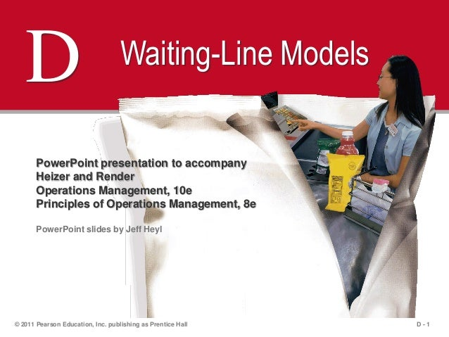 D - 1© 2011 Pearson Education, Inc. publishing as Prentice HallD Waiting-Line ModelsPowerPoint presentation to accompanyHe...