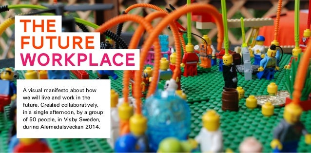 The Future Workplace A visual manifesto about how we will live and work in the future. Created collaboratively, in a singl...