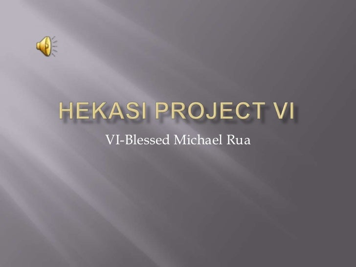 Hekasi Project VI<br />VI-Blessed Michael Rua<br />