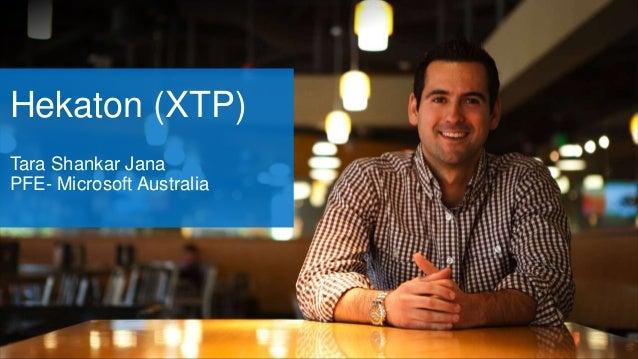 Hekaton (XTP) Tara Shankar Jana PFE- Microsoft Australia
