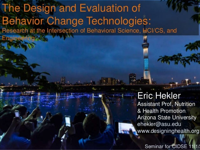 The Design and Evaluation of Behavior Change Technologies: Research at the Intersection of Behavioral Science, HCI/CS, and...
