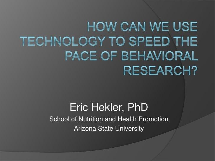 Eric Hekler, PhDSchool of Nutrition and Health Promotion        Arizona State University