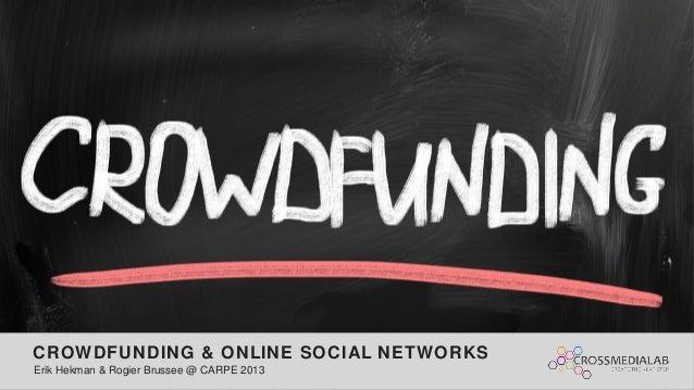 CROWDFUNDING & ONLINE SOCIAL NETWORKS Erik Hekman & Rogier Brussee @ CARPE 2013