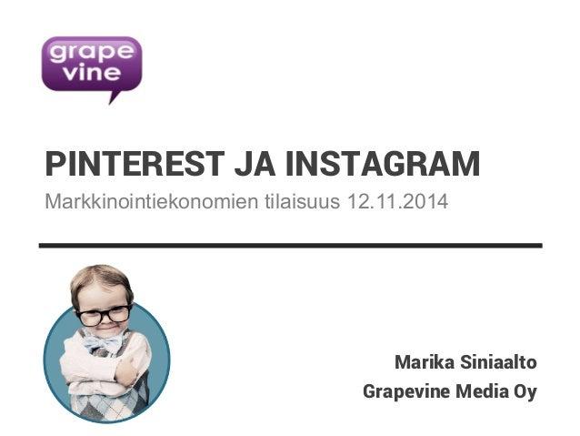 PINTEREST JA INSTAGRAM  Markkinointiekonomien tilaisuus 12.11.2014  Marika Siniaalto  Grapevine Media Oy