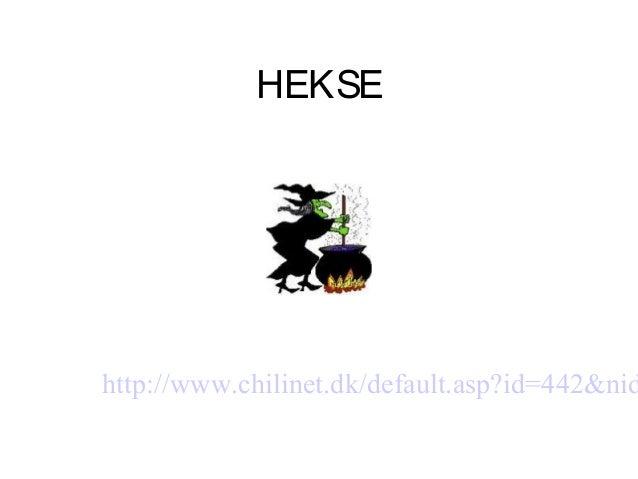 HEKSE http://www.chilinet.dk/default.asp?id=442&nid