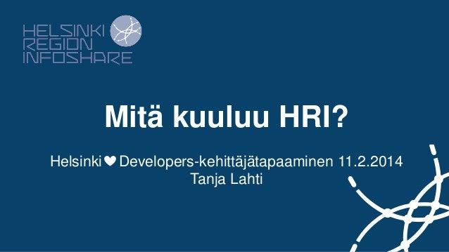 Mitä kuuluu HRI? Helsinki  Developers-kehittäjätapaaminen 11.2.2014 Tanja Lahti