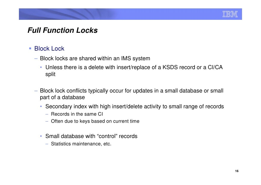 Full Function Locks   Block Lock  – Block locks are shared within an IMS system    • Unless there is a delete with insert/...