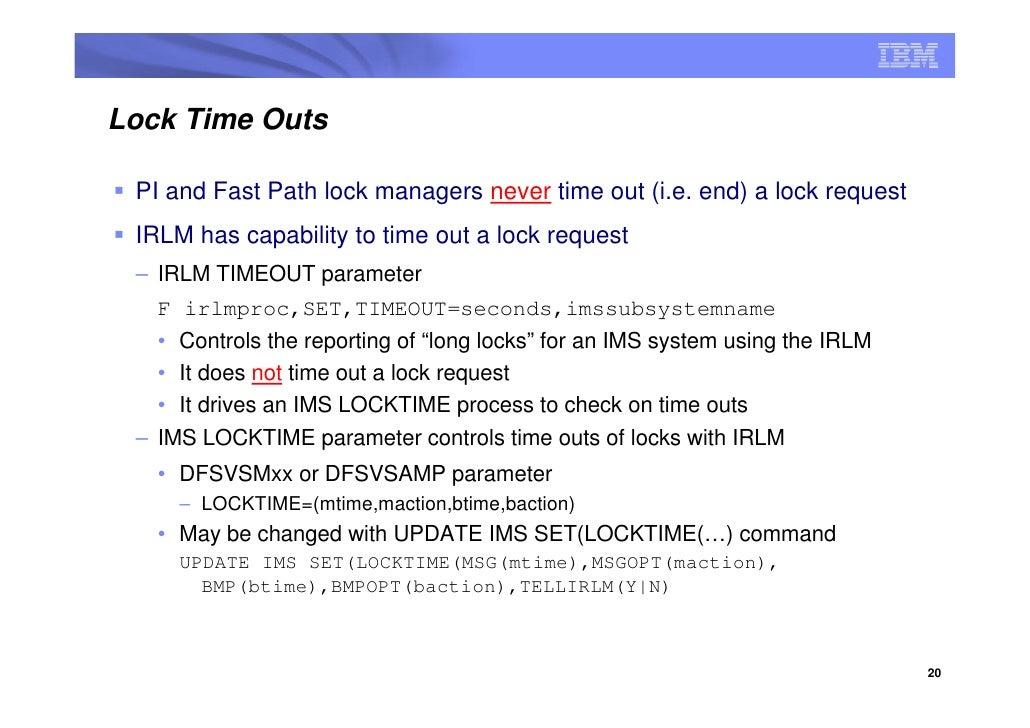 Lock Time Outs   PI and Fast Path lock managers never time out (i.e. end) a lock request  IRLM has capability to time out ...